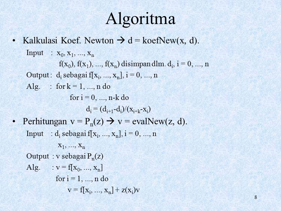 8 Algoritma Kalkulasi Koef. Newton  d = koefNew(x, d). Input : x 0, x 1,..., x n f(x 0 ), f(x 1 ),..., f(x n ) disimpan dlm. d i, i = 0,..., n Output