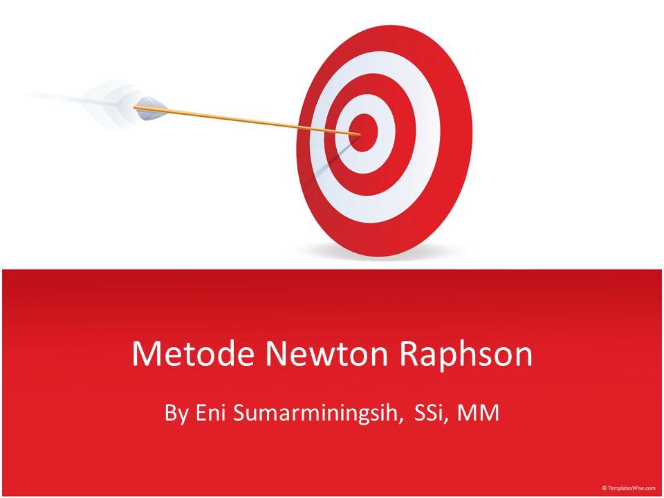 Metode Newton Rapshon digunakan untuk mencari akar dari suatu persamaan Konsep dasar : Bila perkiraan awal dari akar adalah x i, suatu garis singgung dapat dibuat dari titik (x i, f (x i )).