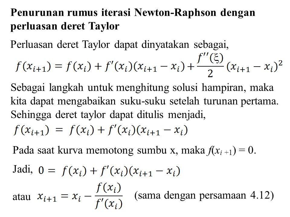 Penurunan rumus iterasi Newton-Raphson dengan perluasan deret Taylor Perluasan deret Taylor dapat dinyatakan sebagai, Sebagai langkah untuk menghitung