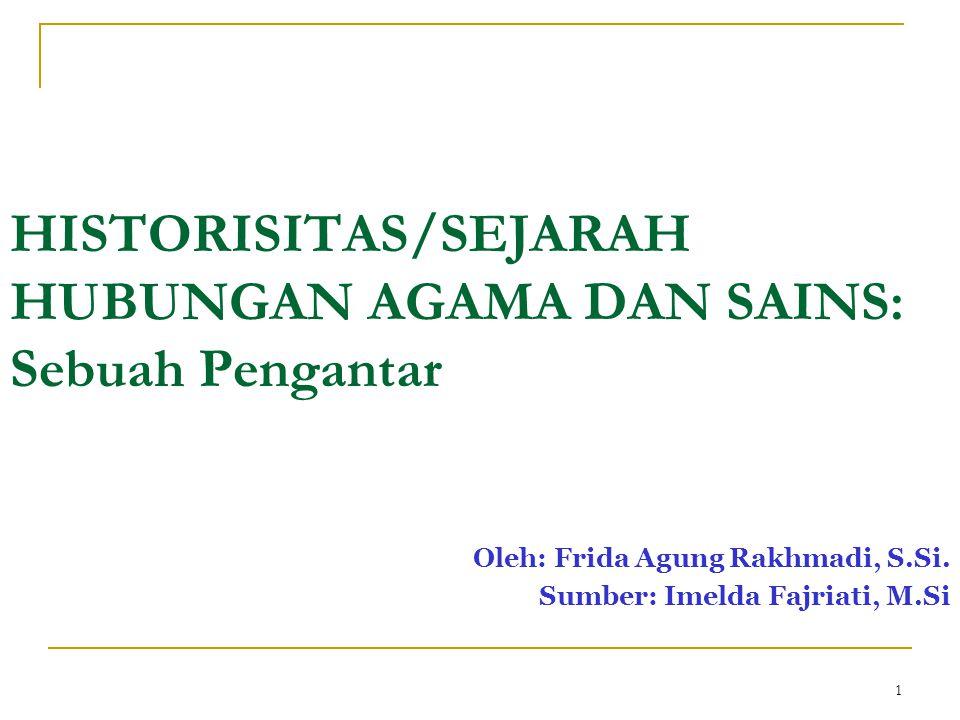 1 HISTORISITAS/SEJARAH HUBUNGAN AGAMA DAN SAINS: Sebuah Pengantar Oleh: Frida Agung Rakhmadi, S.Si.