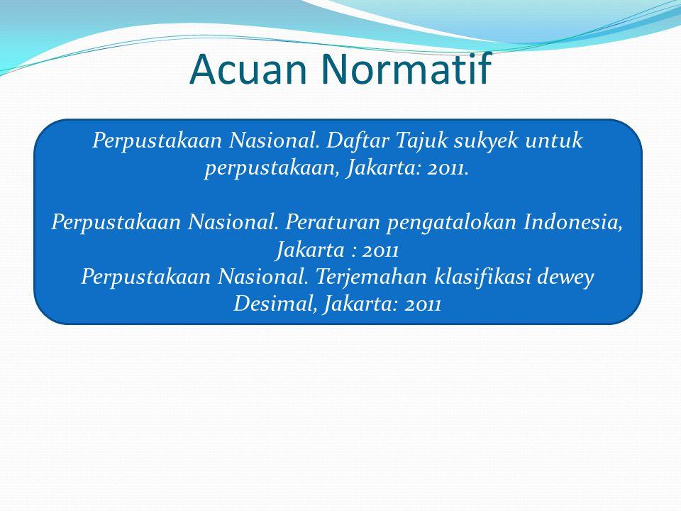 Acuan Normatif Perpustakaan Nasional. Daftar Tajuk sukyek untuk perpustakaan, Jakarta: 2011.