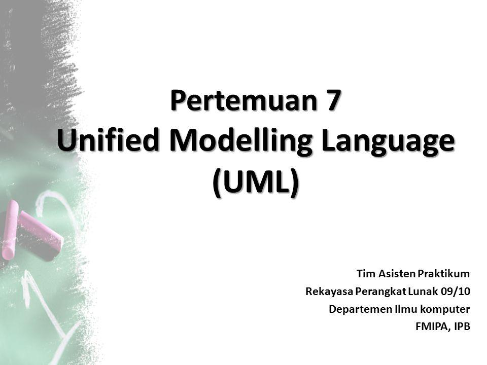 Pertemuan 7 Unified Modelling Language (UML) Tim Asisten Praktikum Rekayasa Perangkat Lunak 09/10 Departemen Ilmu komputer FMIPA, IPB