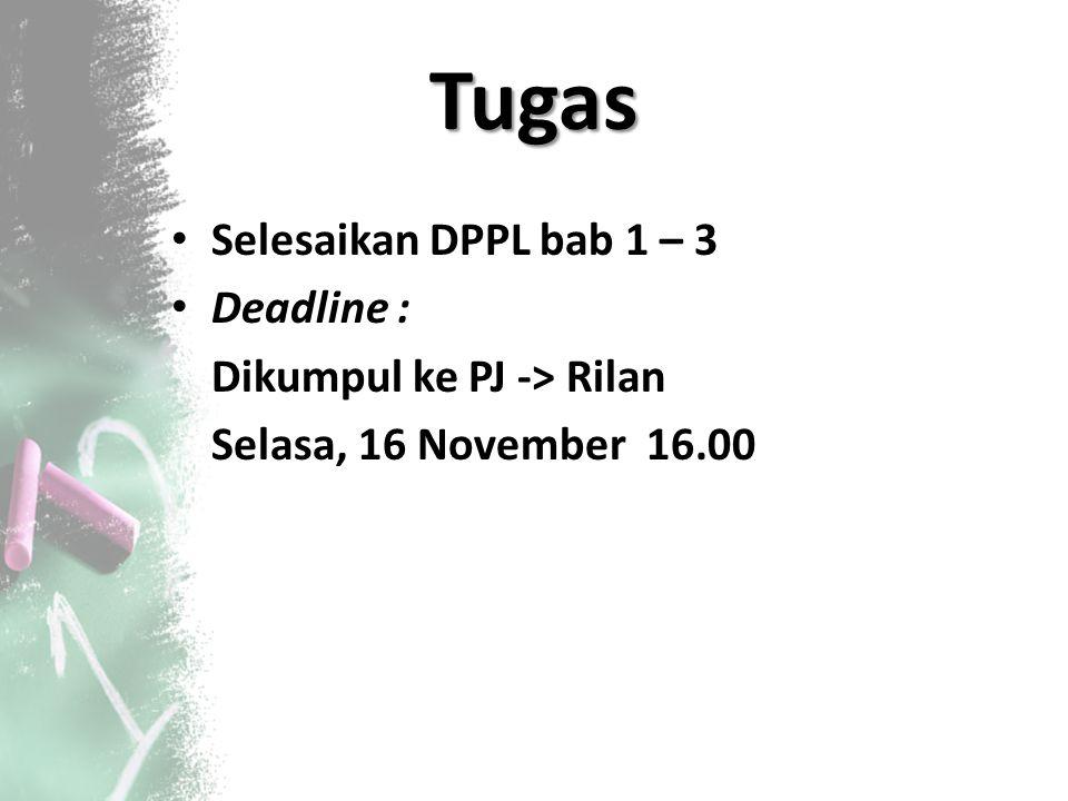 Tugas Selesaikan DPPL bab 1 – 3 Deadline : Dikumpul ke PJ -> Rilan Selasa, 16 November 16.00