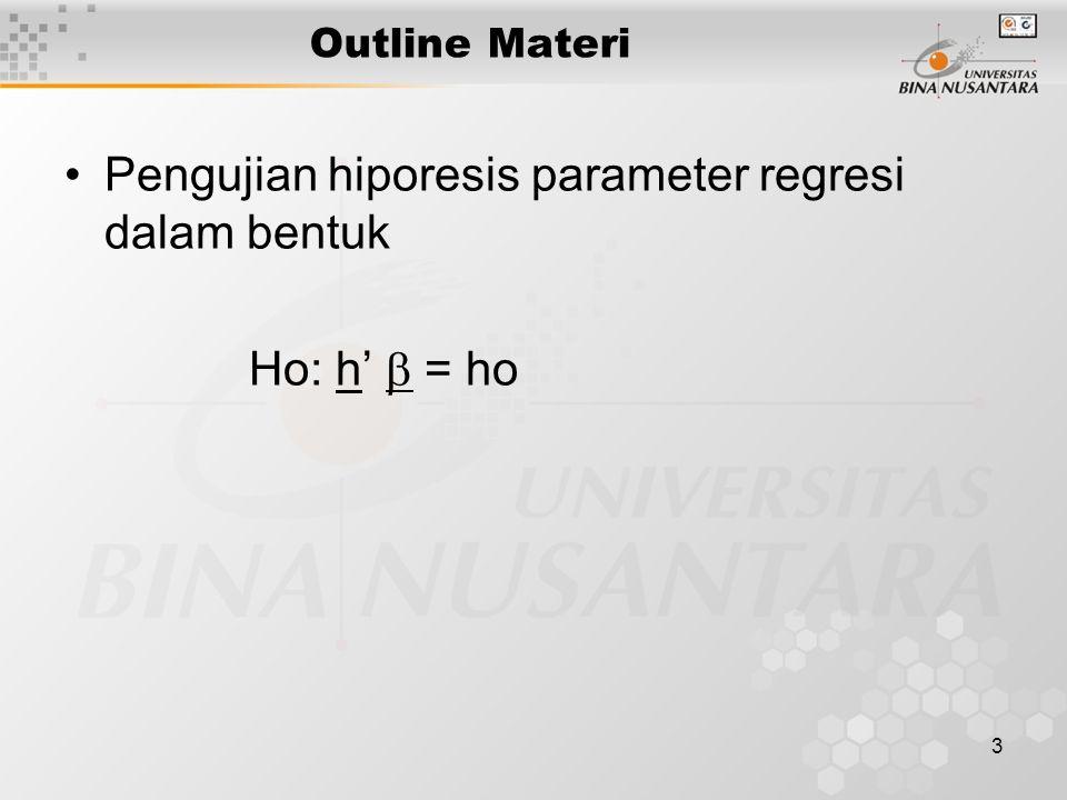 3 Outline Materi Pengujian hiporesis parameter regresi dalam bentuk Ho: h'  = ho