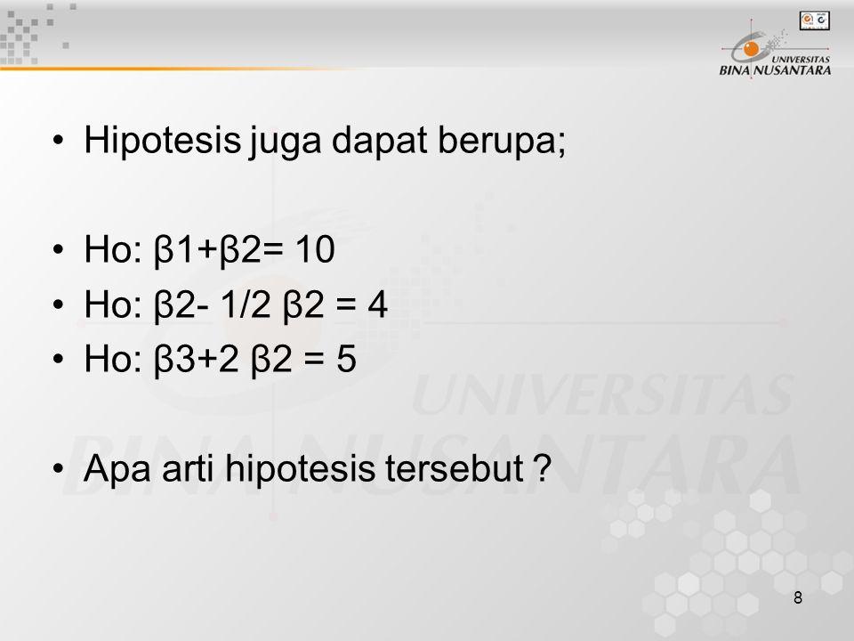 8 Hipotesis juga dapat berupa; Ho: β1+β2= 10 Ho: β2- 1/2 β2 = 4 Ho: β3+2 β2 = 5 Apa arti hipotesis tersebut