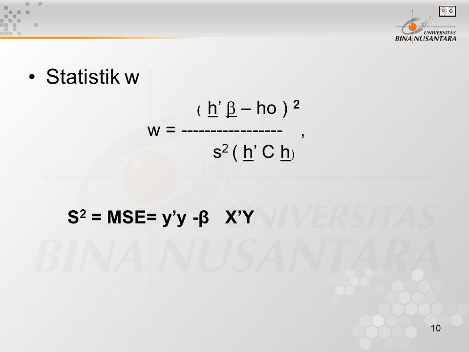 10 Statistik w ( h'  – ho ) 2 w = -----------------, s 2 ( h' C h ) S 2 = MSE= y'y -β X'Y