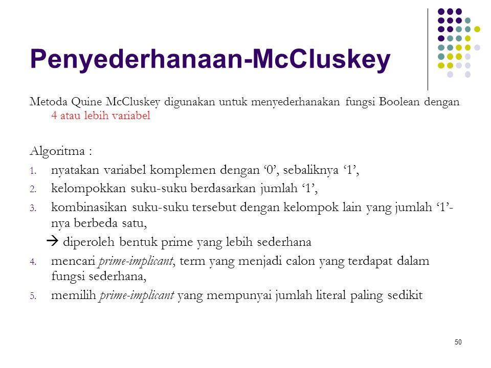 50 Penyederhanaan-McCluskey Metoda Quine McCluskey digunakan untuk menyederhanakan fungsi Boolean dengan 4 atau lebih variabel Algoritma : 1. nyatakan