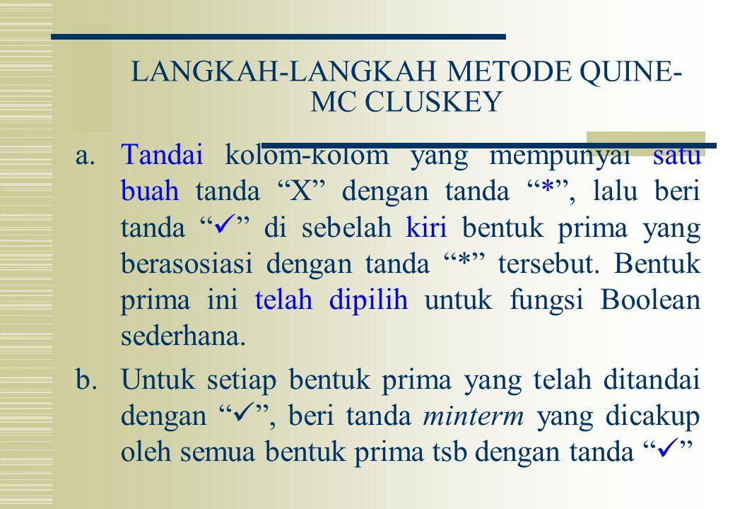 """LANGKAH-LANGKAH METODE QUINE- MC CLUSKEY a.Tandai kolom-kolom yang mempunyai satu buah tanda """"X"""" dengan tanda """"*"""", lalu beri tanda """" """" di sebelah kiri"""