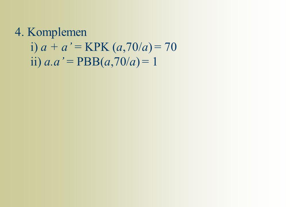 4. Komplemen i) a + a' = KPK (a,70/a) = 70 ii) a.a' = PBB(a,70/a) = 1