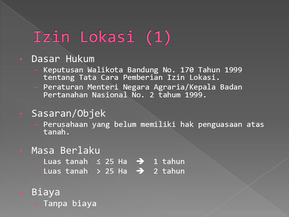 Dasar Hukum – Keputusan Walikota Bandung No. 170 Tahun 1999 tentang Tata Cara Pemberian Izin Lokasi. – Peraturan Menteri Negara Agraria/Kepala Badan P