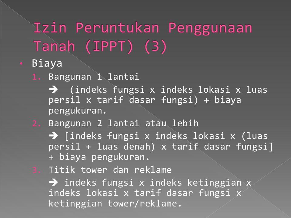 Biaya 1. Bangunan 1 lantai  (indeks fungsi x indeks lokasi x luas persil x tarif dasar fungsi) + biaya pengukuran. 2. Bangunan 2 lantai atau lebih 