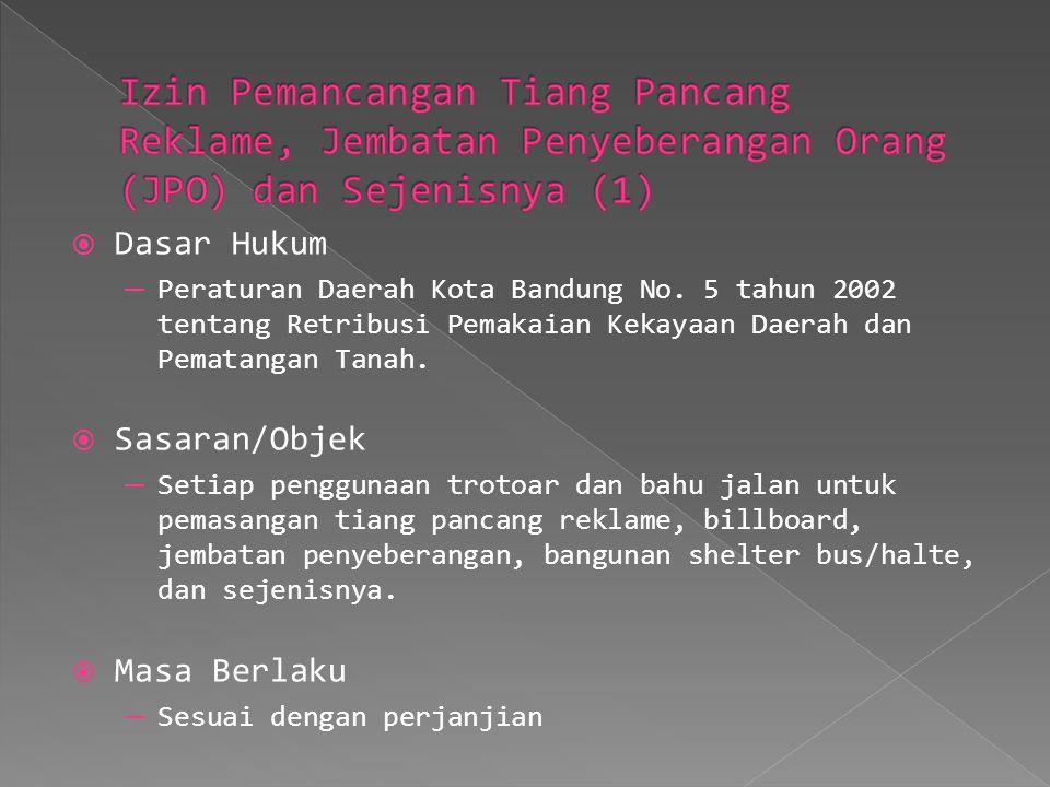  Dasar Hukum ─ Peraturan Daerah Kota Bandung No. 5 tahun 2002 tentang Retribusi Pemakaian Kekayaan Daerah dan Pematangan Tanah.  Sasaran/Objek ─ Set