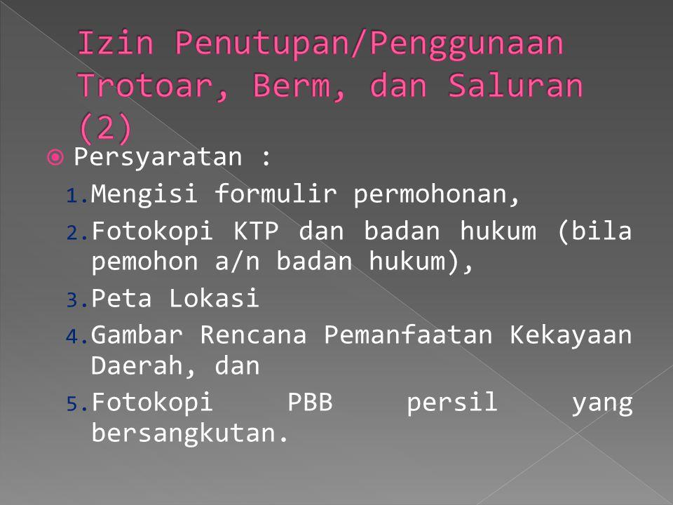  Persyaratan : 1. Mengisi formulir permohonan, 2. Fotokopi KTP dan badan hukum (bila pemohon a/n badan hukum), 3. Peta Lokasi 4. Gambar Rencana Peman