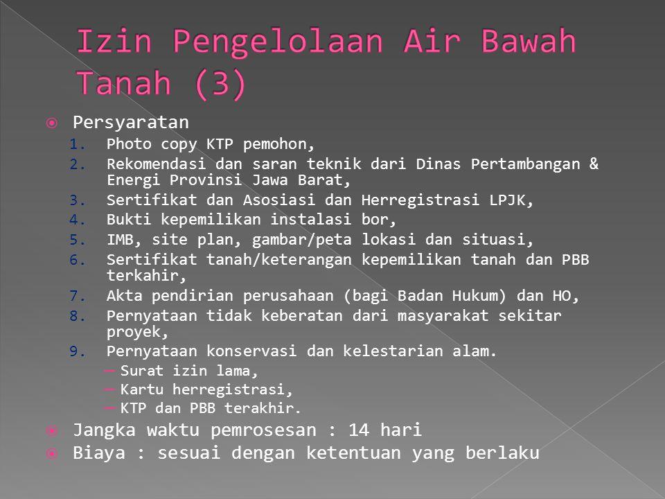  Persyaratan 1. Photo copy KTP pemohon, 2. Rekomendasi dan saran teknik dari Dinas Pertambangan & Energi Provinsi Jawa Barat, 3. Sertifikat dan Asosi