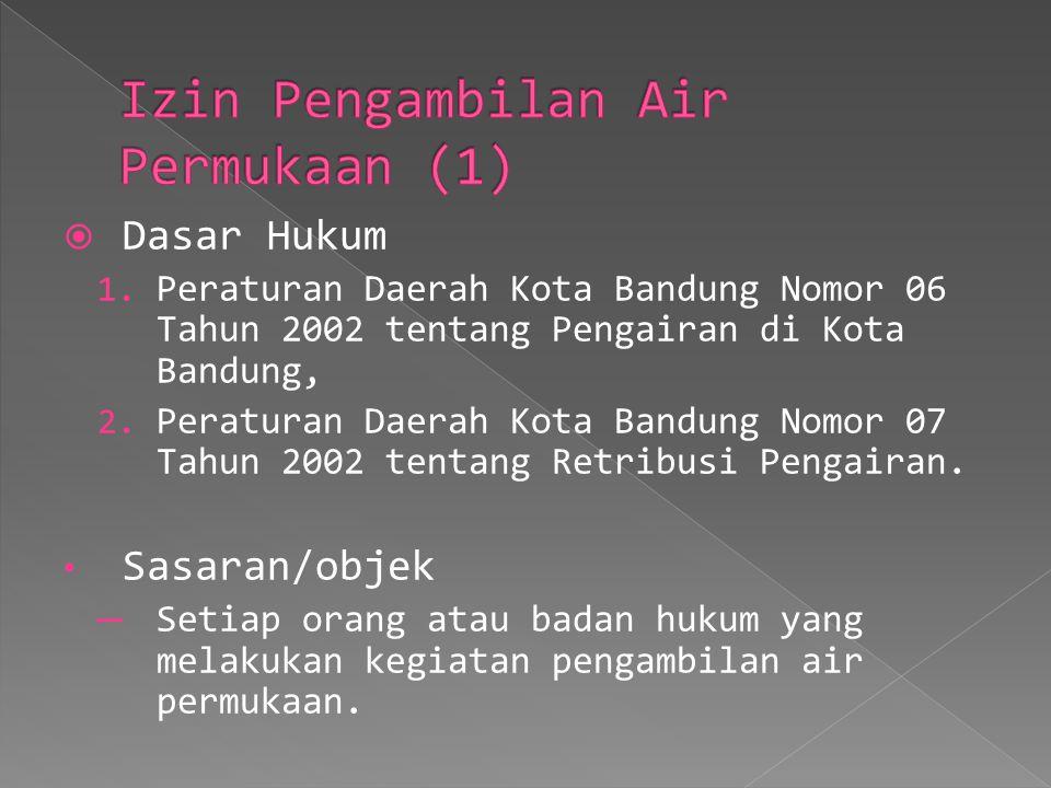  Dasar Hukum 1. Peraturan Daerah Kota Bandung Nomor 06 Tahun 2002 tentang Pengairan di Kota Bandung, 2. Peraturan Daerah Kota Bandung Nomor 07 Tahun