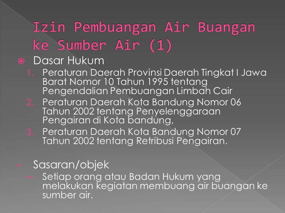  Dasar Hukum 1. Peraturan Daerah Provinsi Daerah Tingkat I Jawa Barat Nomor 10 Tahun 1995 tentang Pengendalian Pembuangan Limbah Cair 2. Peraturan Da