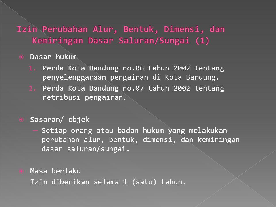  Dasar hukum 1. Perda Kota Bandung no.06 tahun 2002 tentang penyelenggaraan pengairan di Kota Bandung. 2. Perda Kota Bandung no.07 tahun 2002 tentang