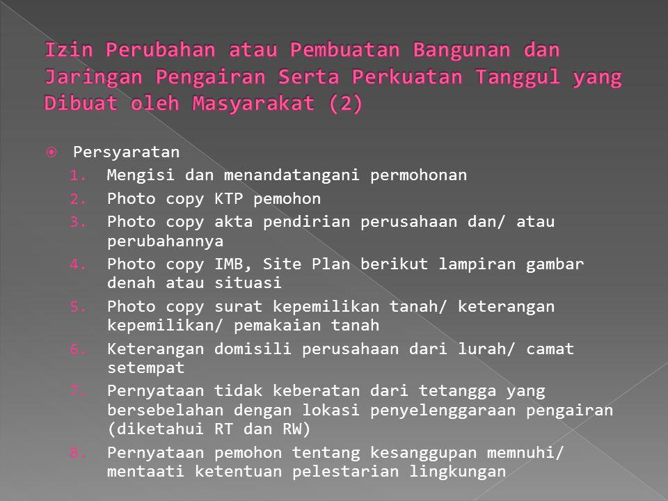  Persyaratan 1. Mengisi dan menandatangani permohonan 2. Photo copy KTP pemohon 3. Photo copy akta pendirian perusahaan dan/ atau perubahannya 4. Pho