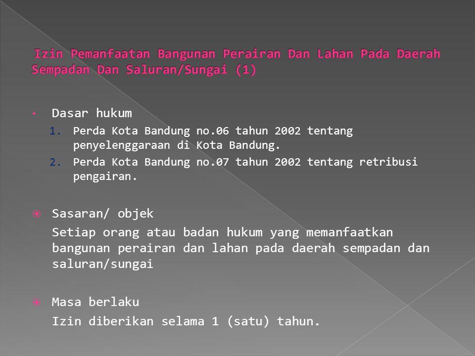 Dasar hukum 1. Perda Kota Bandung no.06 tahun 2002 tentang penyelenggaraan di Kota Bandung. 2. Perda Kota Bandung no.07 tahun 2002 tentang retribusi p