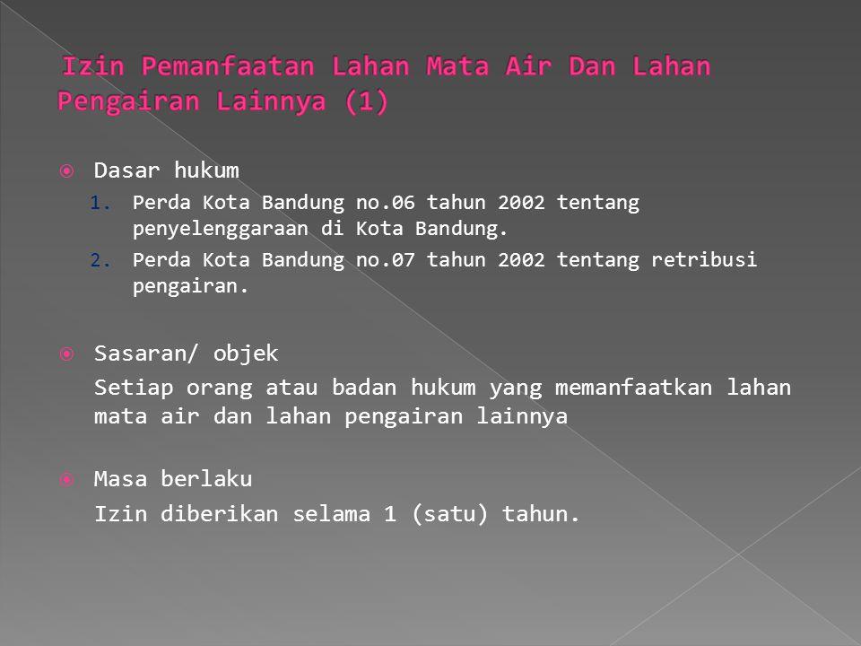  Dasar hukum 1. Perda Kota Bandung no.06 tahun 2002 tentang penyelenggaraan di Kota Bandung. 2. Perda Kota Bandung no.07 tahun 2002 tentang retribusi