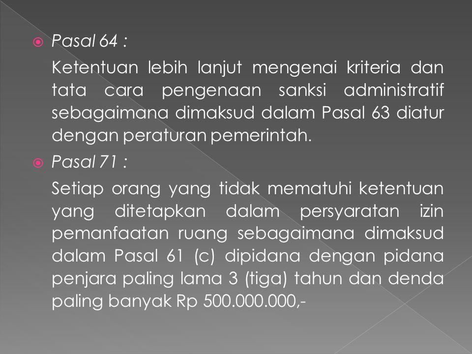  Pasal 64 : Ketentuan lebih lanjut mengenai kriteria dan tata cara pengenaan sanksi administratif sebagaimana dimaksud dalam Pasal 63 diatur dengan p
