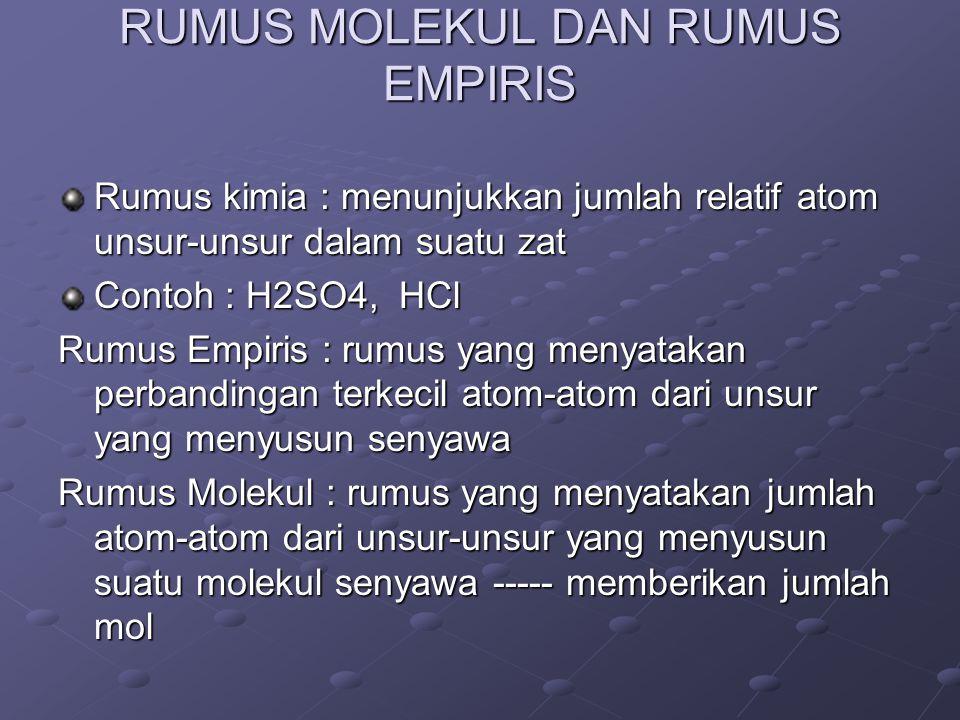 RUMUS MOLEKUL DAN RUMUS EMPIRIS Rumus kimia : menunjukkan jumlah relatif atom unsur-unsur dalam suatu zat Contoh : H2SO4, HCl Rumus Empiris : rumus ya