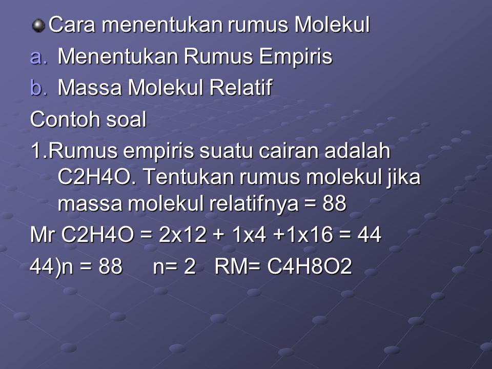 Cara menentukan rumus Molekul a.Menentukan Rumus Empiris b.Massa Molekul Relatif Contoh soal 1.Rumus empiris suatu cairan adalah C2H4O. Tentukan rumus