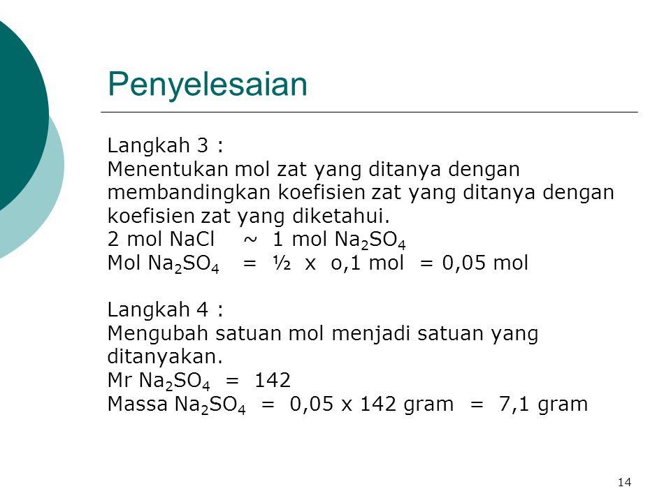 14 Penyelesaian Langkah 3 : Menentukan mol zat yang ditanya dengan membandingkan koefisien zat yang ditanya dengan koefisien zat yang diketahui. 2 mol