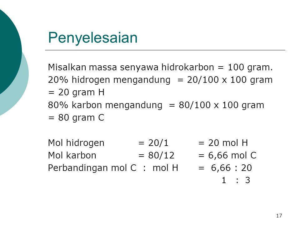 17 Penyelesaian Misalkan massa senyawa hidrokarbon = 100 gram.