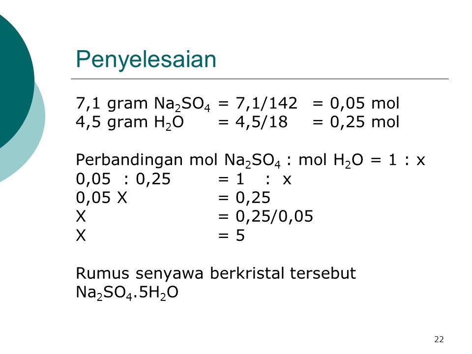 22 Penyelesaian 7,1 gram Na 2 SO 4 = 7,1/142 = 0,05 mol 4,5 gram H 2 O= 4,5/18= 0,25 mol Perbandingan mol Na 2 SO 4 : mol H 2 O = 1 : x 0,05: 0,25= 1: