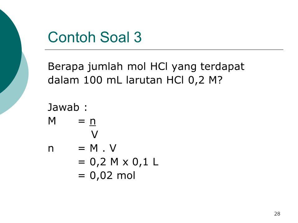 28 Contoh Soal 3 Berapa jumlah mol HCl yang terdapat dalam 100 mL larutan HCl 0,2 M? Jawab : M= n V n= M. V = 0,2 M x 0,1 L = 0,02 mol