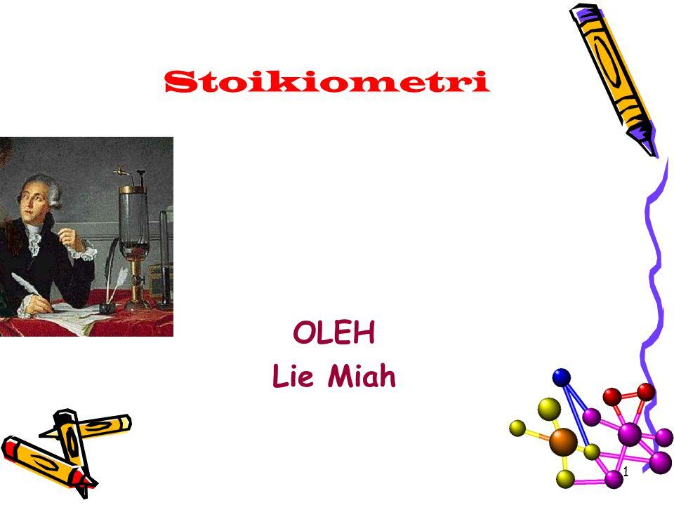 Stoikiometri OLEH Lie Miah 1
