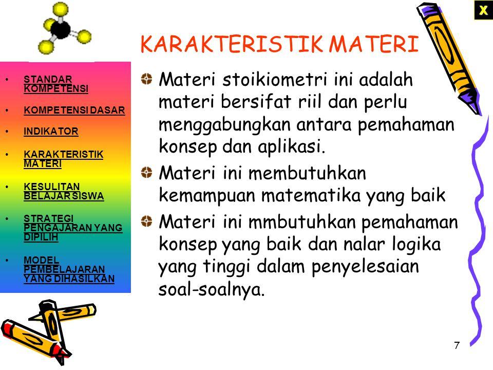 KARAKTERISTIK MATERI Materi stoikiometri ini adalah materi bersifat riil dan perlu menggabungkan antara pemahaman konsep dan aplikasi.
