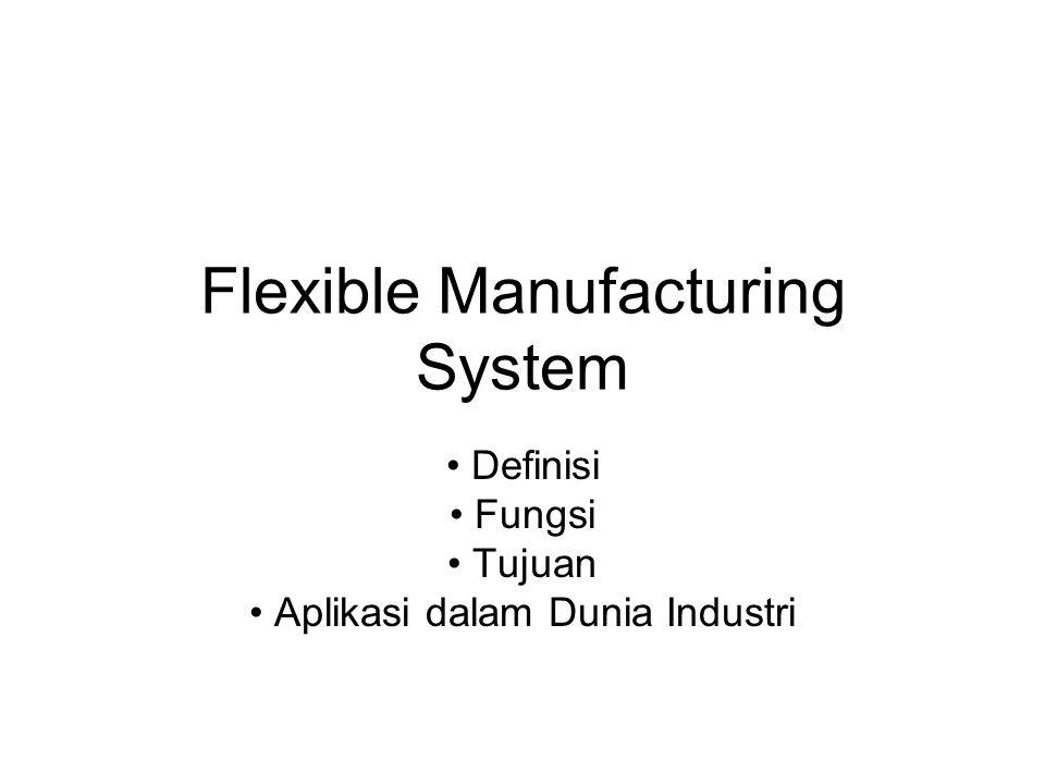 Flexible Manufacturing System Definisi Fungsi Tujuan Aplikasi dalam Dunia Industri