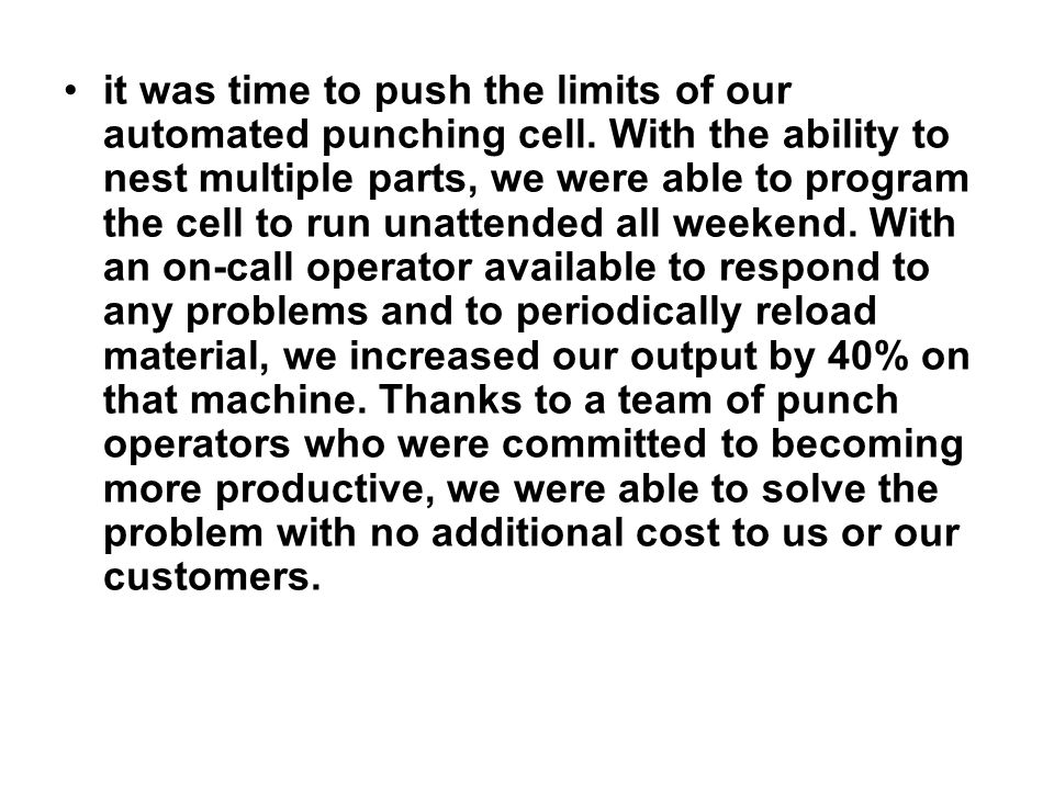 it was time to push the limits of our automated punching cell. With the ability to nest multiple parts, we were able to program the cell to run unatte