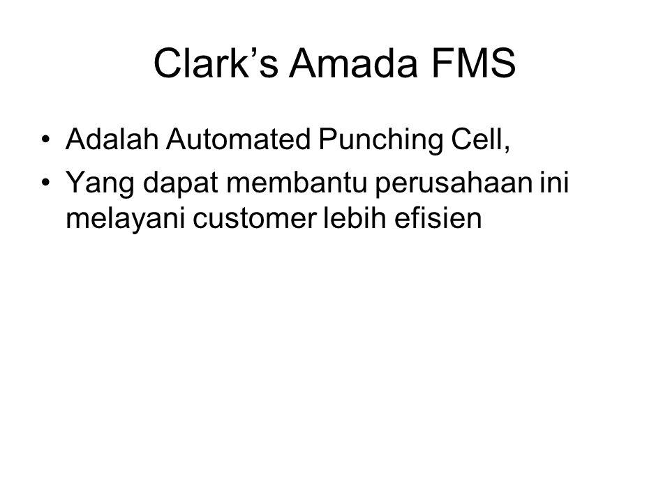 Clark's Amada FMS Adalah Automated Punching Cell, Yang dapat membantu perusahaan ini melayani customer lebih efisien
