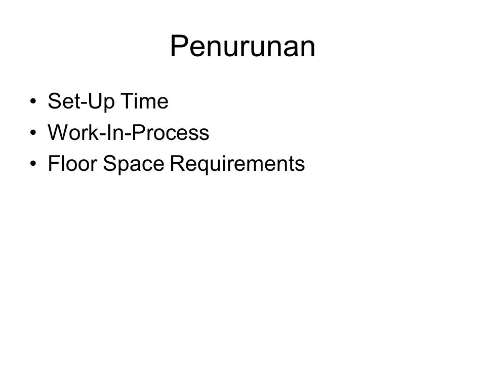 Penurunan Set-Up Time Work-In-Process Floor Space Requirements