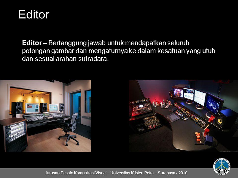Editor Editor – Bertanggung jawab untuk mendapatkan seluruh potongan gambar dan mengaturnya ke dalam kesatuan yang utuh dan sesuai arahan sutradara.