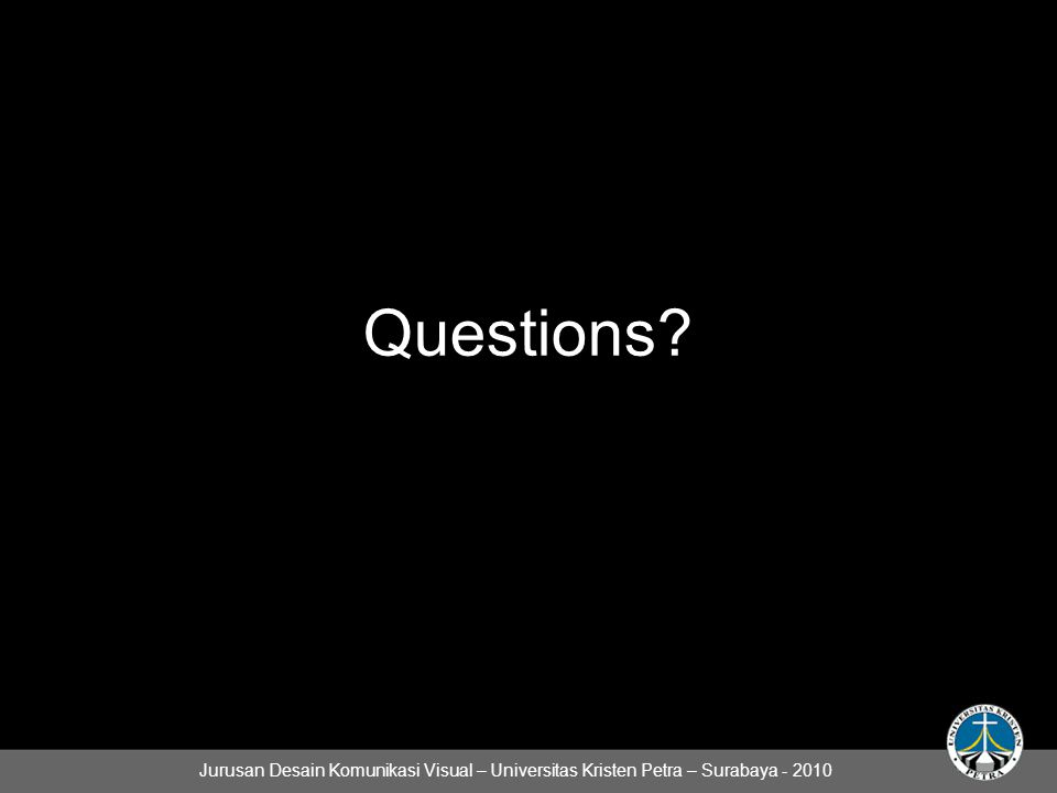 Questions? Jurusan Desain Komunikasi Visual – Universitas Kristen Petra – Surabaya - 2010