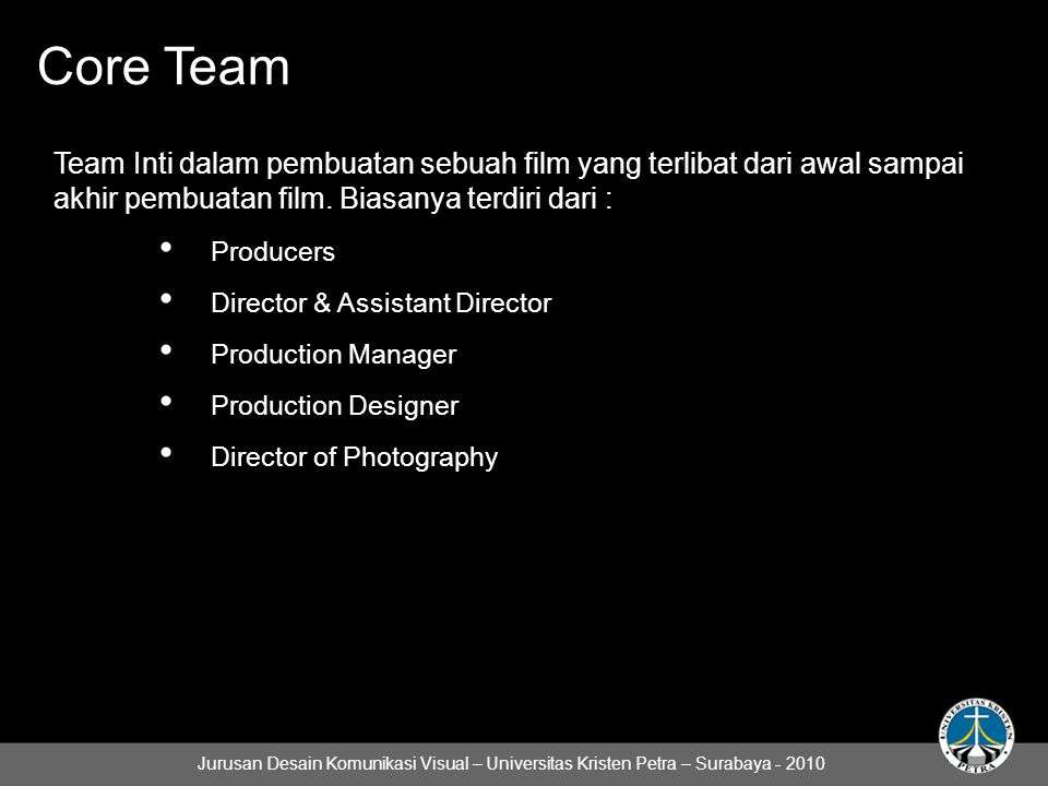 Core Team Team Inti dalam pembuatan sebuah film yang terlibat dari awal sampai akhir pembuatan film.