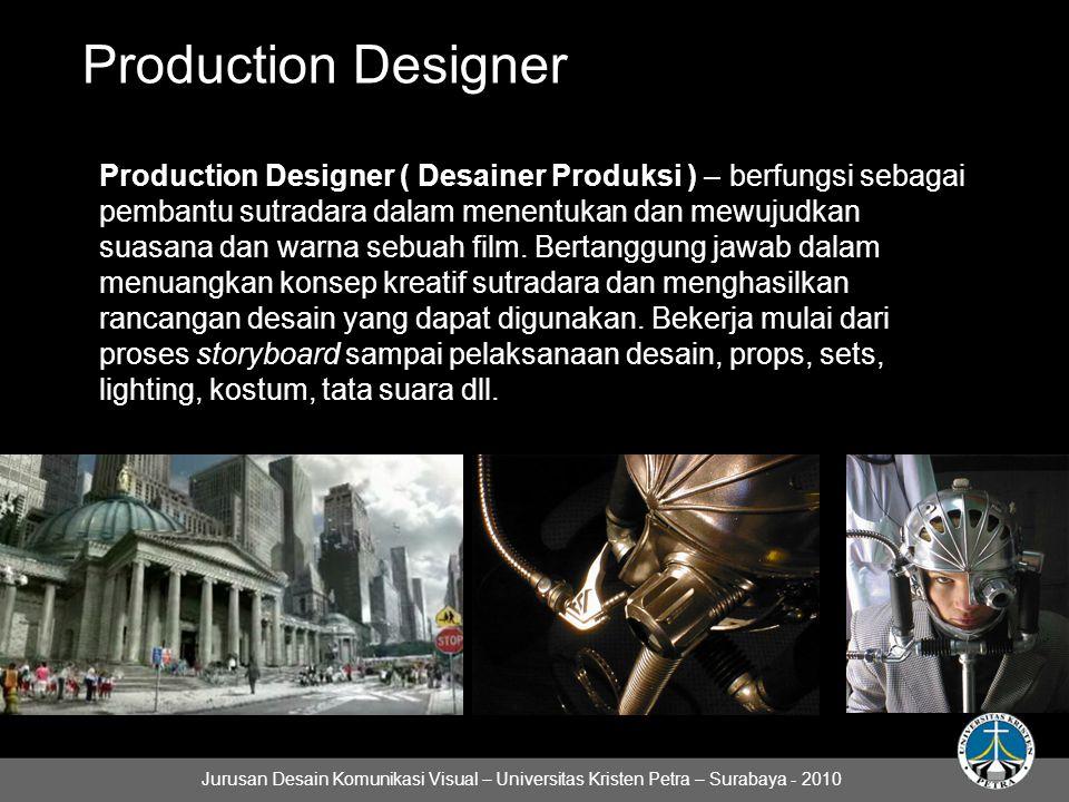 Production Designer Production Designer ( Desainer Produksi ) – berfungsi sebagai pembantu sutradara dalam menentukan dan mewujudkan suasana dan warna sebuah film.