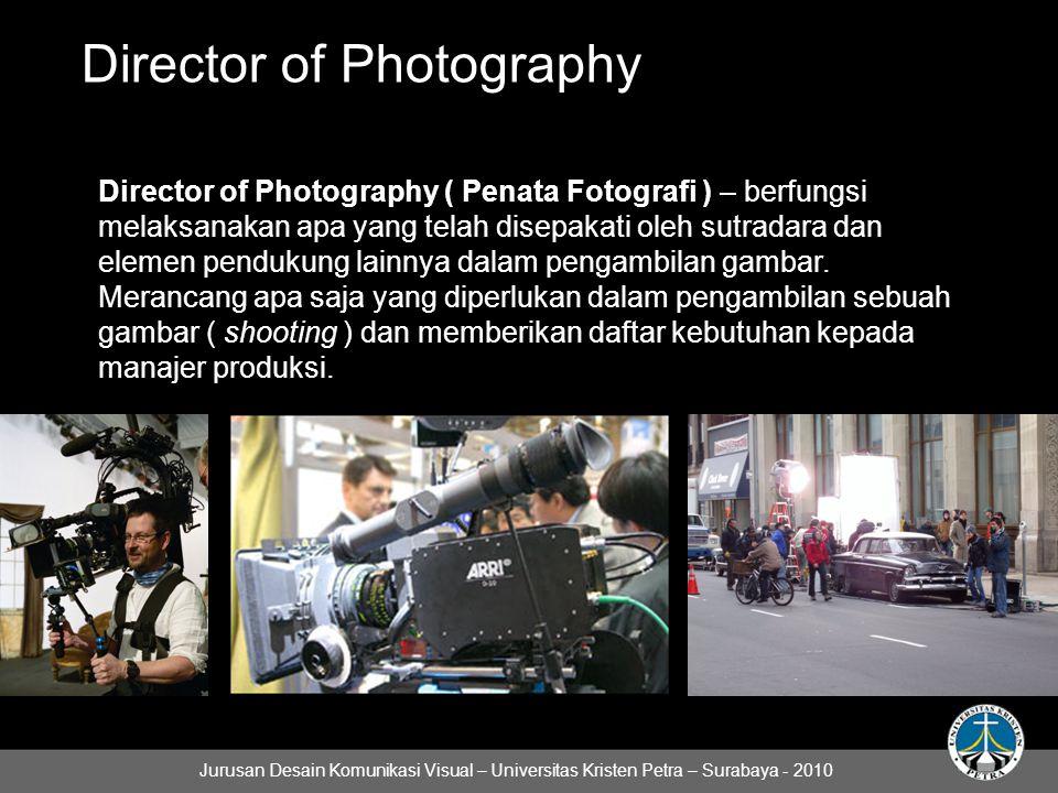 Director of Photography Director of Photography ( Penata Fotografi ) – berfungsi melaksanakan apa yang telah disepakati oleh sutradara dan elemen pendukung lainnya dalam pengambilan gambar.