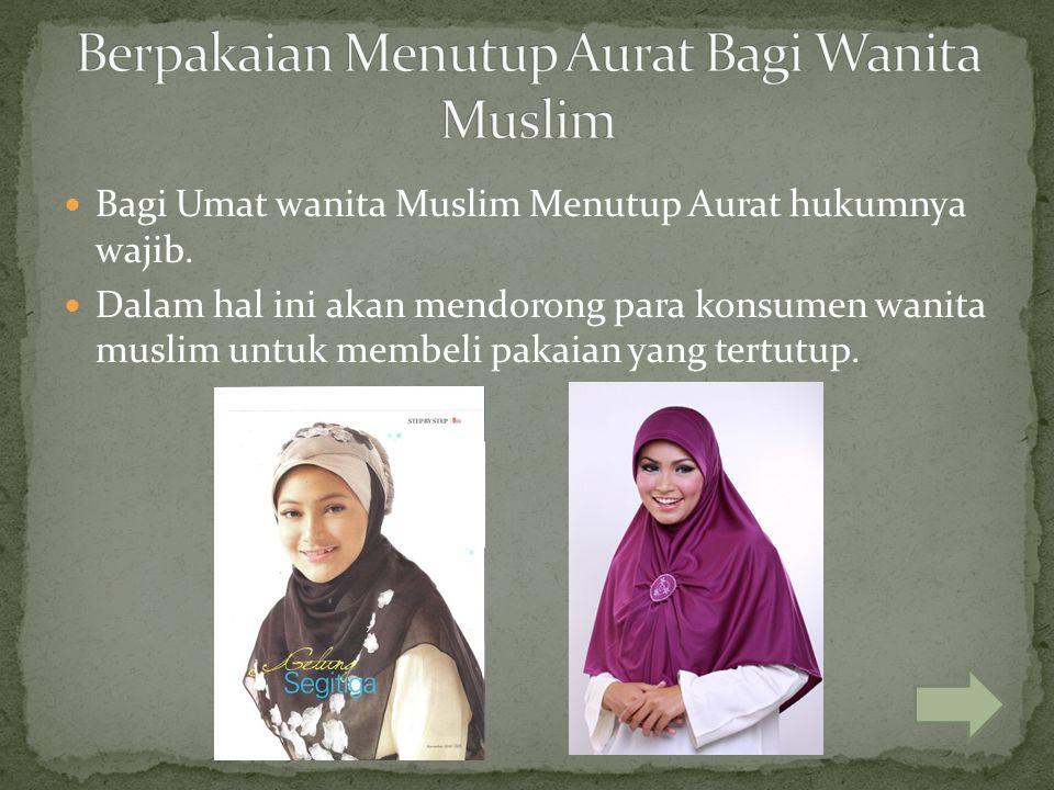 Bagi Umat wanita Muslim Menutup Aurat hukumnya wajib. Dalam hal ini akan mendorong para konsumen wanita muslim untuk membeli pakaian yang tertutup.