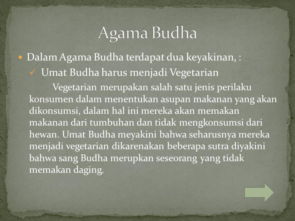 Dalam Agama Budha terdapat dua keyakinan, : Umat Budha harus menjadi Vegetarian Vegetarian merupakan salah satu jenis perilaku konsumen dalam menentuk