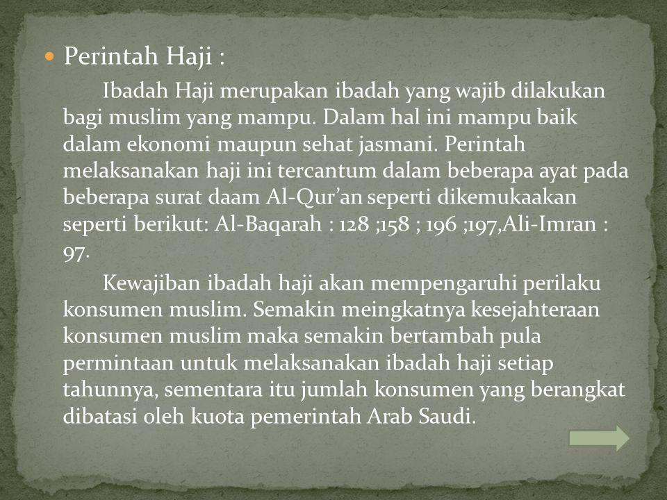 Perintah Haji : Ibadah Haji merupakan ibadah yang wajib dilakukan bagi muslim yang mampu. Dalam hal ini mampu baik dalam ekonomi maupun sehat jasmani.