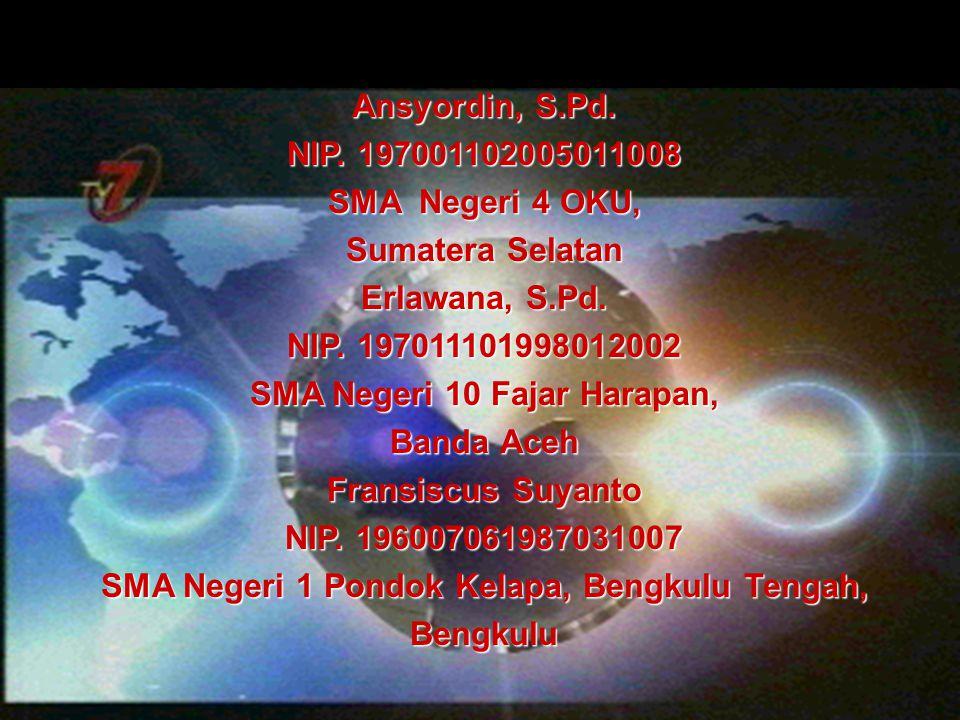 Ansyordin, S.Pd.NIP. 197001102005011008 SMA Negeri 4 OKU, Sumatera Selatan Erlawana, S.Pd.