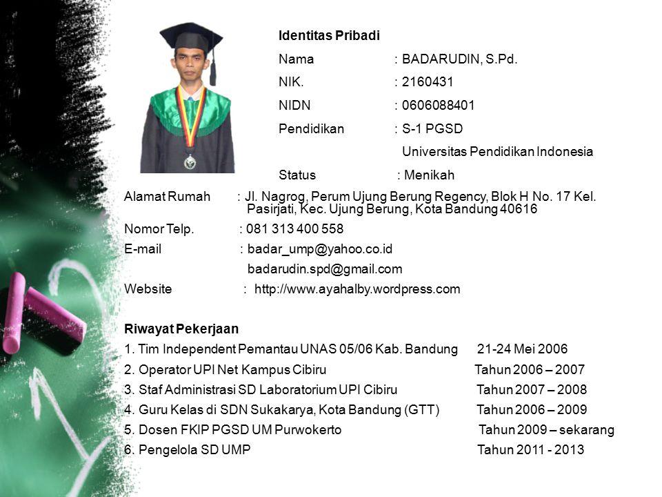 Identitas Pribadi Nama : BADARUDIN, S.Pd. NIK. : 2160431 NIDN : 0606088401 Pendidikan : S-1 PGSD Universitas Pendidikan Indonesia Status : Menikah Ala
