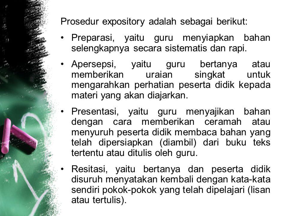 Prosedur expository adalah sebagai berikut: Preparasi, yaitu guru menyiapkan bahan selengkapnya secara sistematis dan rapi. Apersepsi, yaitu guru bert