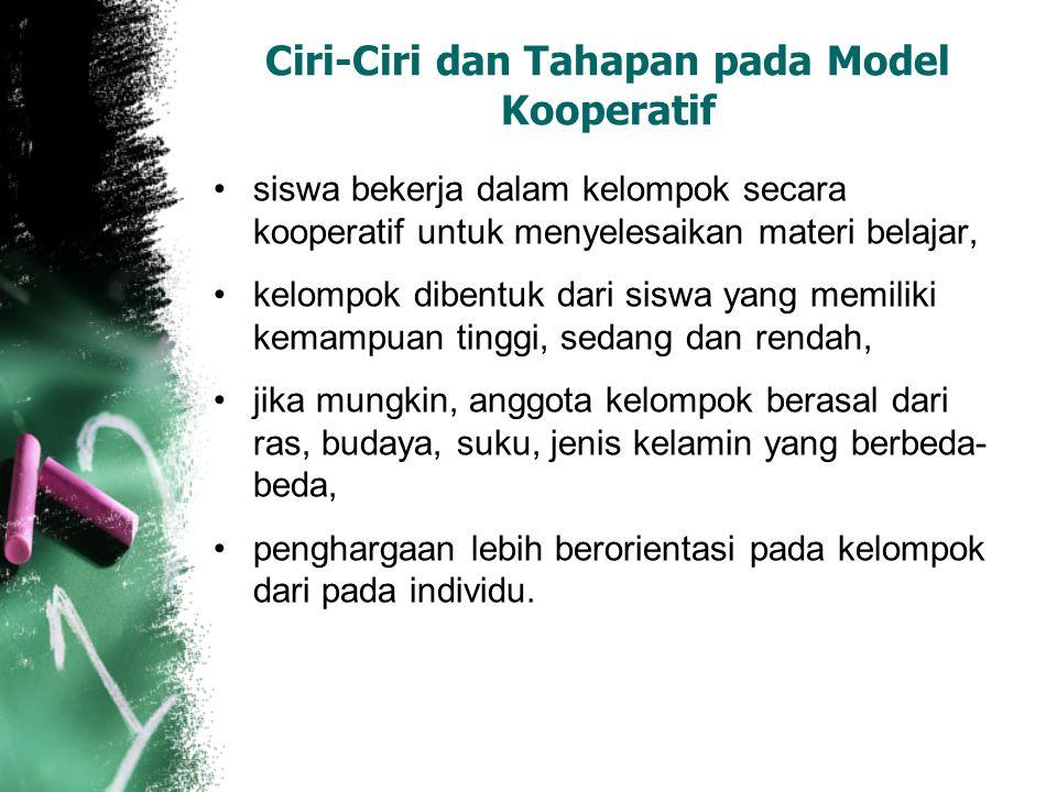 Ciri-Ciri dan Tahapan pada Model Kooperatif siswa bekerja dalam kelompok secara kooperatif untuk menyelesaikan materi belajar, kelompok dibentuk dari