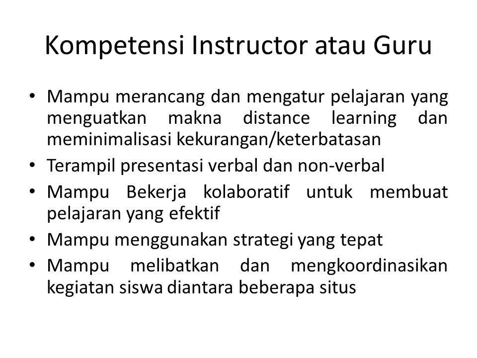 Kompetensi Instructor atau Guru Mampu merancang dan mengatur pelajaran yang menguatkan makna distance learning dan meminimalisasi kekurangan/keterbata
